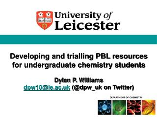 Developing and trialling PBL resources for undergraduate chemistry students Dylan P.  Williams