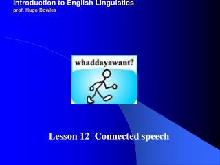 2011-12 LINGUA INGLESE 1 modulo A/B Introduction to English Linguistics prof. Hugo Bowles