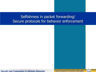 Selfishness in  packet  forwarding/ Secure  protocols for behavior enforcement