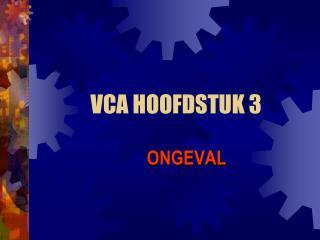 VCA HOOFDSTUK 3