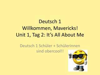 Deutsch 1 Willkommen , Mavericks! Unit 1, Tag  2:  It's All About Me