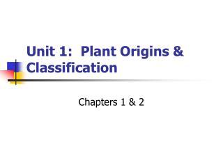 Unit 1:  Plant Origins & Classification