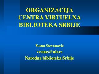 ORGANI Z ACIJA  CENTRA VIRTUELNA BIBLIOTEKA SRBIJE