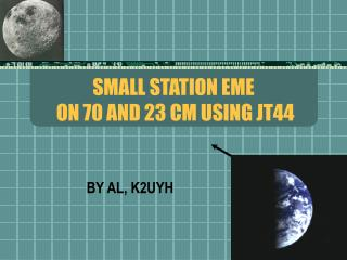 SMALL STATION EME  ON 70 AND 23 CM USING JT44