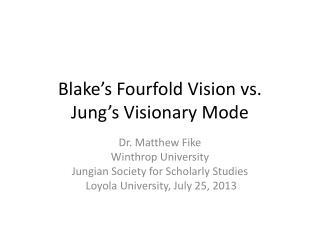 Blake's Fourfold Vision vs.  Jung's Visionary Mode