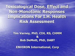 Tim Varney, PhD, CIH, RS, CHMM & Bob DeMott, PhD, DABT ENVIRON International, Corp