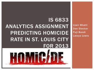 IS 6833 ANALYTICS ASSIGNMENT Predicting Homicide Rate in St. Louis City for 2013