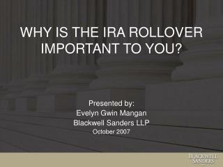 WHY IS THE IRA ROLLOVER IMPORTANT TO YOU?