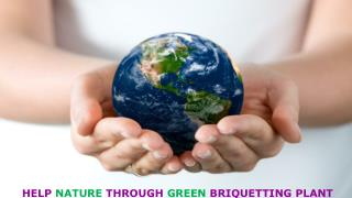 Help Nature Through Green Briquetting Plant