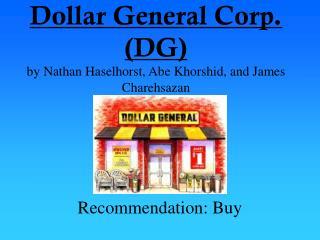 Dollar General Corp. (DG) by Nathan Haselhorst, Abe Khorshid, and James Charehsazan