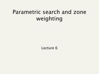 Parametric search and zone weighting