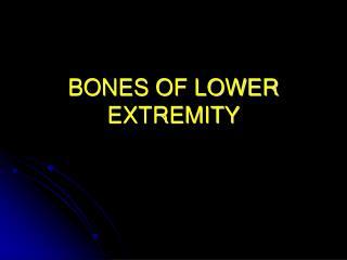 BONES OF LOWER EXTREMITY