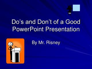 Do's and Don't of a Good PowerPoint Presentation