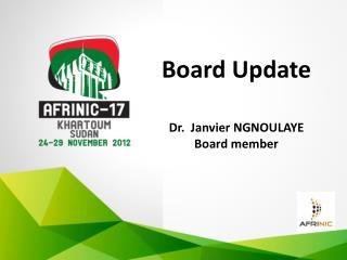 Board  Update  Dr.  Janvier NGNOULAYE Board member