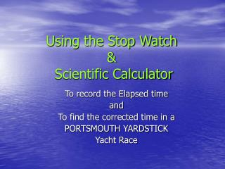 Using the Stop Watch &  Scientific Calculator