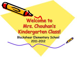 Welcome to  Mrs. Chouhan�s Kindergarten Class!
