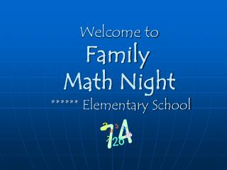 Welcome to Family  Math Night ****** Elementary School