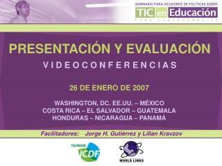 26 DE ENERO DE 2007 WASHINGTON, DC. EE.UU. – MÉXICO COSTA RICA – EL SALVADOR – GUATEMALA