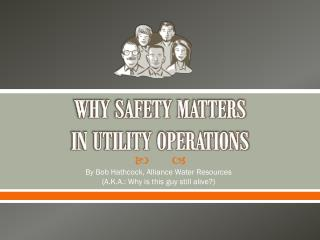 WHY SAFETY MATTERS  IN UTILITY OPERATIONS