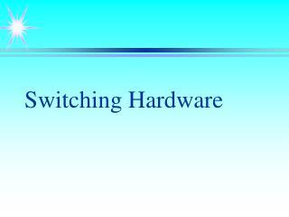 Switching Hardware