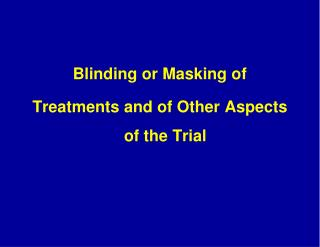 Blinding or Masking of Treatments and of Other Aspects of the Trial