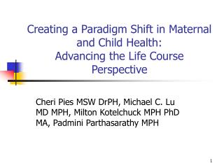 Creating a Paradigm Shift in Maternal and Child Health:   Advancing the Life Course Perspective