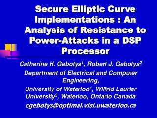 Catherine H. Gebotys 1 , Robert J. Gebotys 2 Department of Electrical and Computer Engineering,