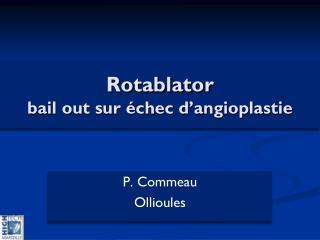 Rotablator bail out sur échec d'angioplastie