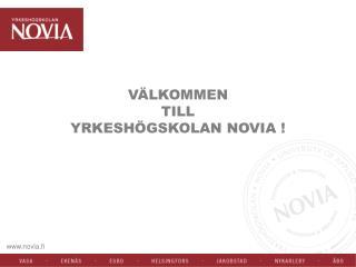 VÄLKOMMEN  TILL  YRKESHÖGSKOLAN NOVIA !