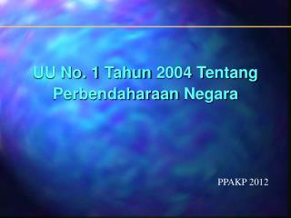 UU No. 1  T ahun  2004  T entang Perbendaharaan  Negara
