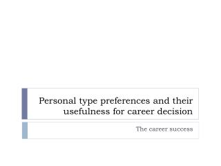 Personal type preferences and their usefulness for career decision