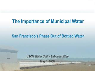 The Importance of Municipal Water San Francisco's Phase Out of Bottled Water