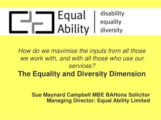 Sue Maynard Campbell MBE BAHons Solicitor Managing Director: Equal Ability Limited