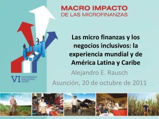 Las micro finanzas y los negocios inclusivos: la experiencia mundial y de América Latina y Caribe