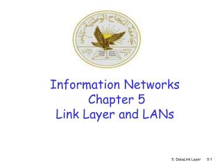 Information Networks  Chapter 5 Link Layer and LANs