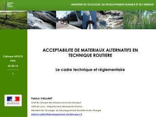 ACCEPTABILITE DE MATERIAUX ALTERNATIFS EN TECHNIQUE ROUTIERE Le cadre technique et réglementaire
