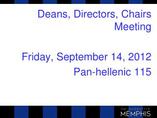 Deans, Directors, Chairs  Meeting Friday, September 14, 2012 Pan-hellenic  115