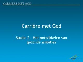 Carrière met God