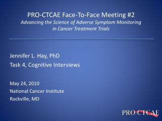 Jennifer L. Hay, PhD Task 4, Cognitive Interviews May 24, 2010 National Cancer Institute