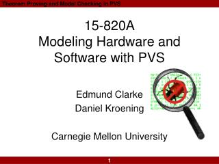 15-820A Modeling Hardware and Software with PVS