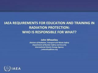 IAEA REQUIREMENTS FOR EDUCATION AND TRAINING IN RADIATION PROTECTION: WHO IS RESPONSIBLE FOR WHAT