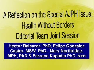 A Reflection on the Special AJPH Issue:  Health Without Borders  Editorial Team Joint Session