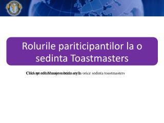 Cele opt roluri majore necesare la orice sedinta toastmasters