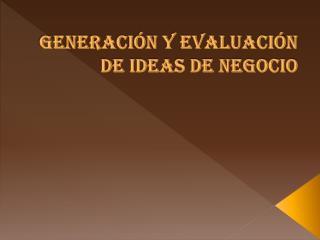 Generaci�n y evaluaci�n de ideas de negocio