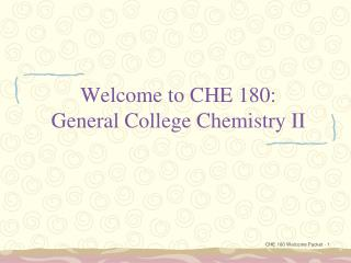 Welcome to CHE 180:   General College Chemistry II