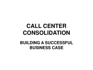 CALL CENTER CONSOLIDATION