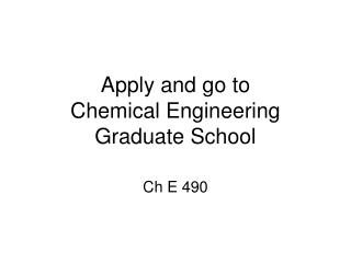 Apply and go to Chemical Engineering  Graduate School