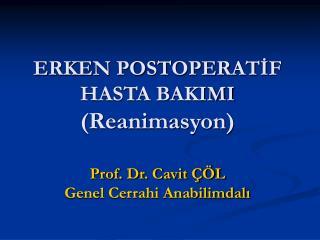 ERKEN POSTOPERATİF  HASTA BAKIMI (Reanimasyon) Prof. Dr. Cavit ÇÖL Genel Cerrahi Anabilimdalı