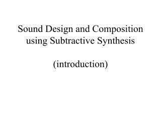 Sound Design and Composition  using Subtractive Synthesis (introduction)