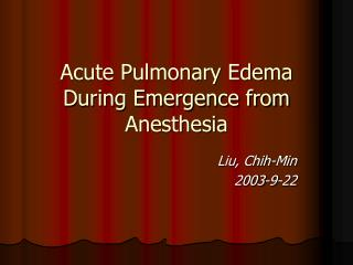 Acute Pulmonary Edema During Emergence from Anesthesia